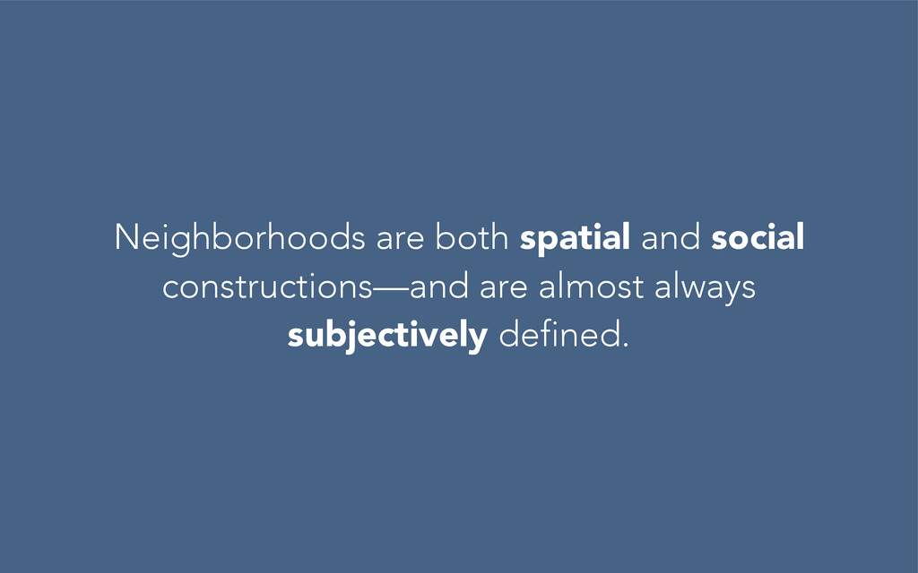 Neighborhoods are both spatial and social const...