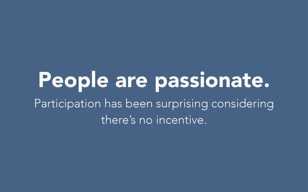 People are passionate. Participation has been s...