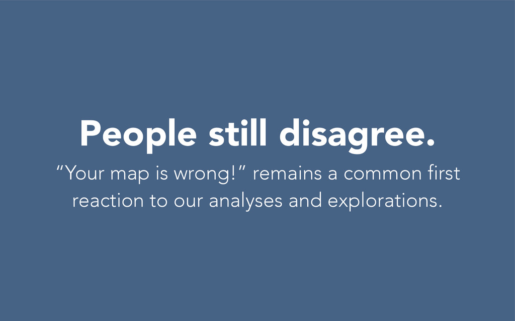 """People still disagree. """"Your map is wrong!"""" rem..."""