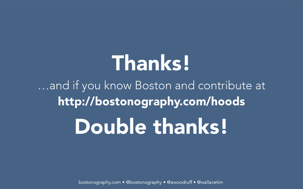 Thanks! …and if you know Boston and contribute ...
