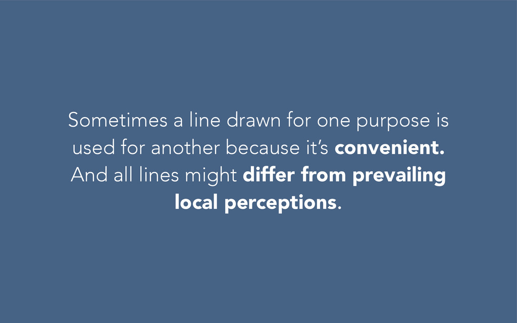 Sometimes a line drawn for one purpose is used ...