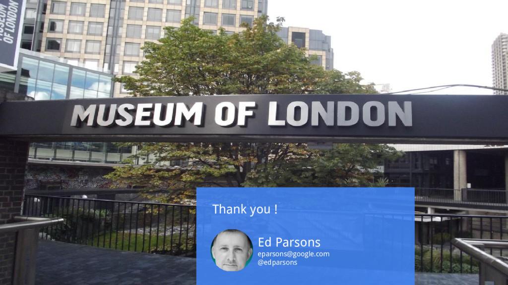 Thank you ! Ed Parsons eparsons@google.com @edp...