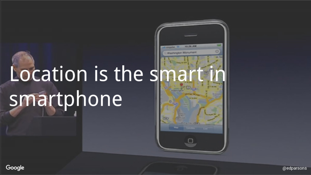 @edparsons Location is the smart in smartphone