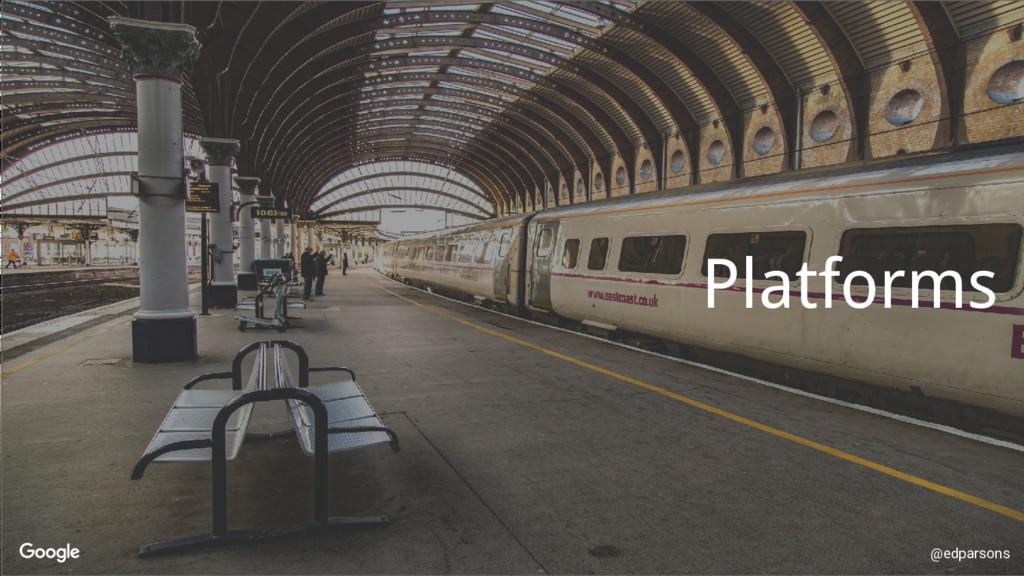 @edparsons Platforms