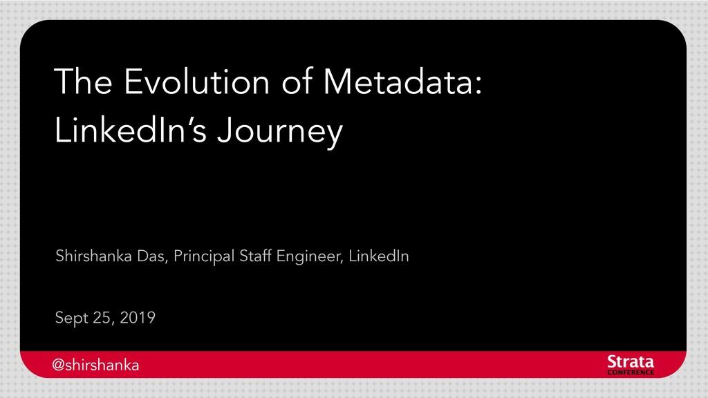 The Evolution of Metadata: LinkedIn's Journey S...