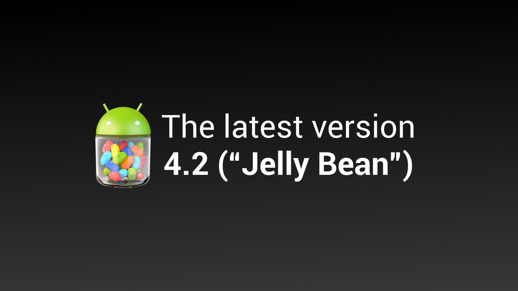"The latest version 4.2 (""Jelly Bean"")"