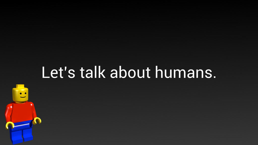 Let's talk about humans.