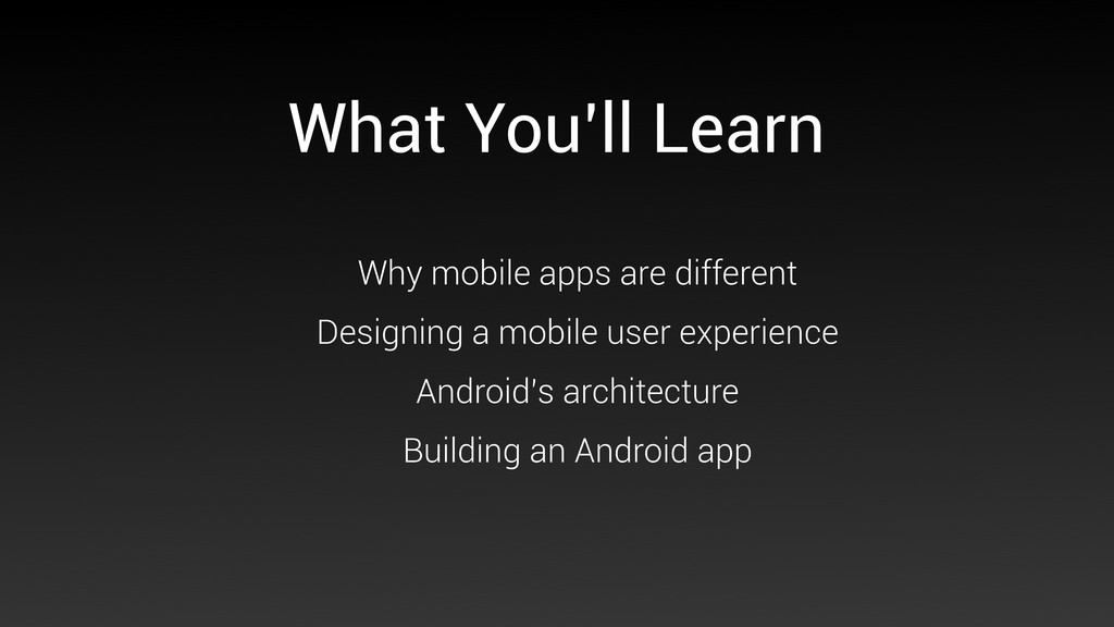 What You'll Learn Why mobile apps are different...