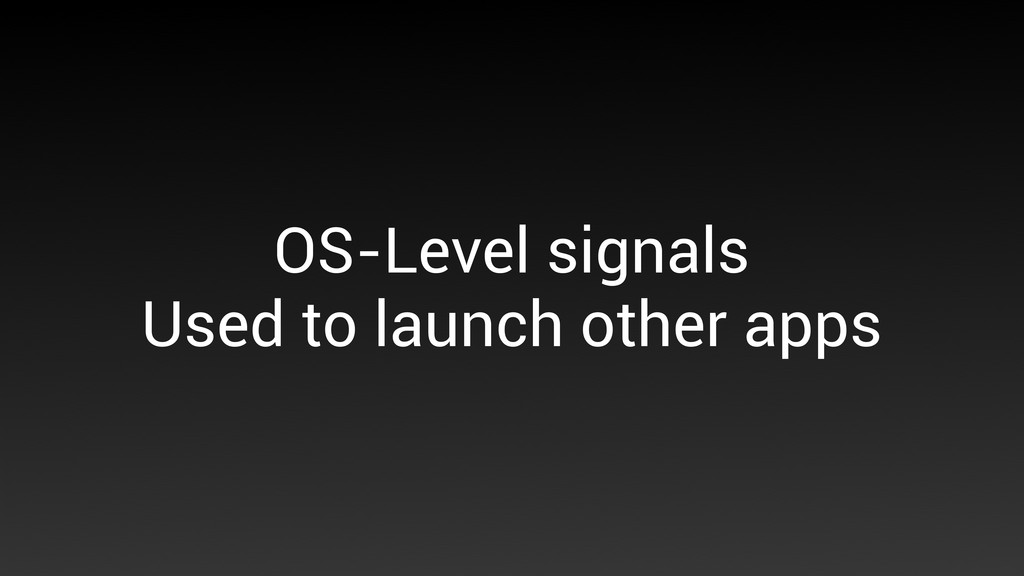OS-Level signals Used to launch other apps