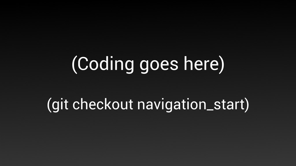 (Coding goes here) (git checkout navigation_sta...