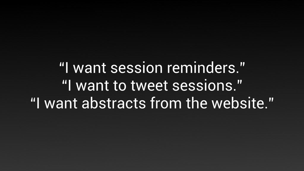 """I want session reminders."" ""I want to tweet se..."