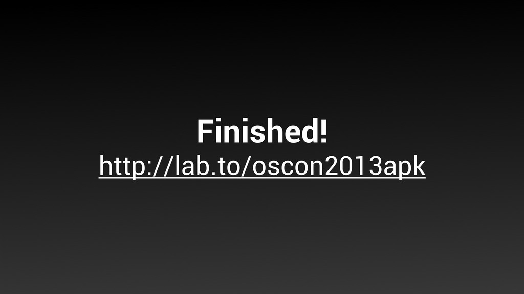 Finished! http://lab.to/oscon2013apk
