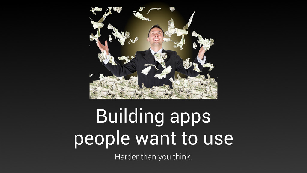 Building apps people want to use Harder than yo...