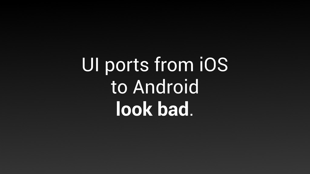 UI ports from iOS to Android look bad.