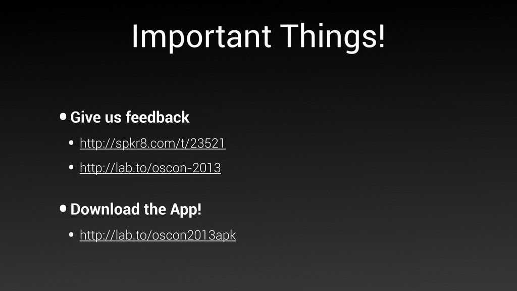 Important Things! •Give us feedback • http://sp...