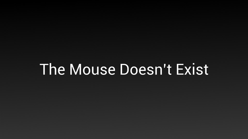 The Mouse Doesn't Exist