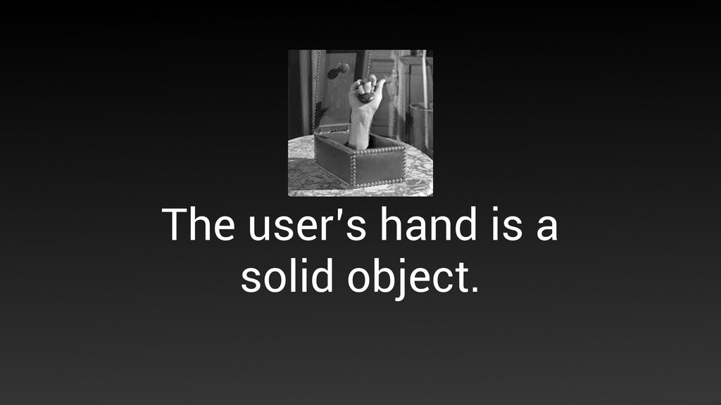 The user's hand is a solid object.