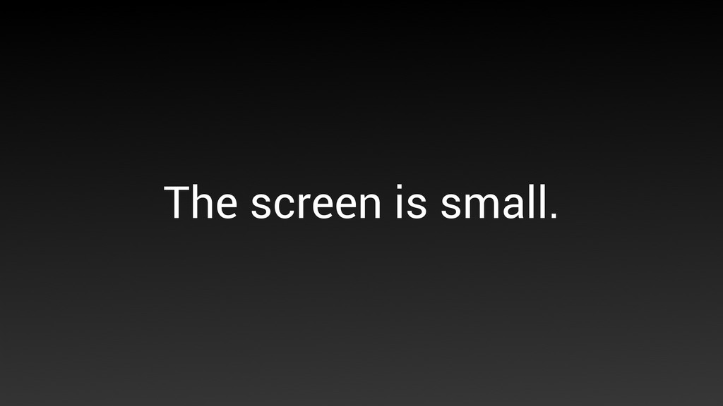 The screen is small.