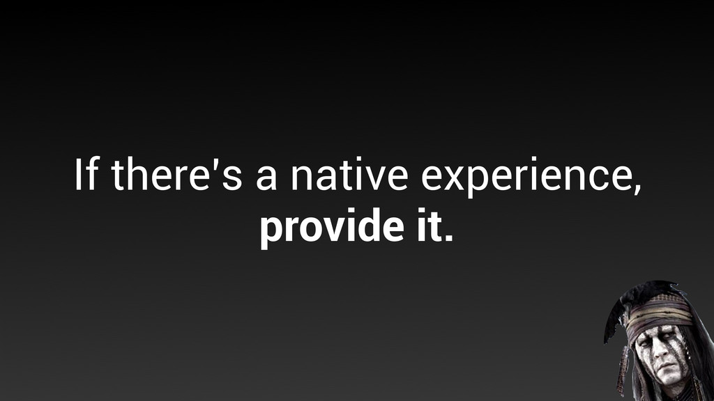 If there's a native experience, provide it.