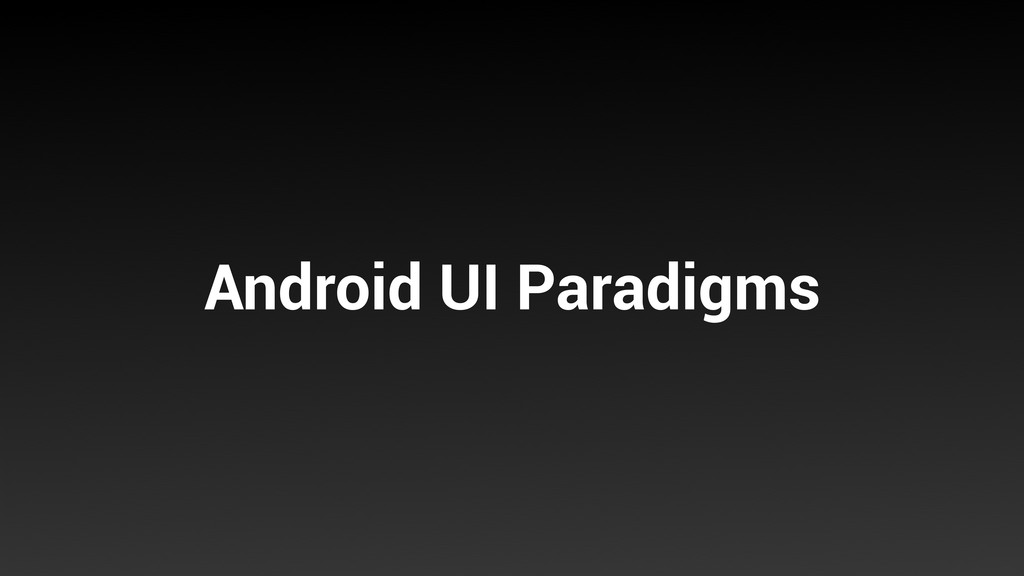 Android UI Paradigms