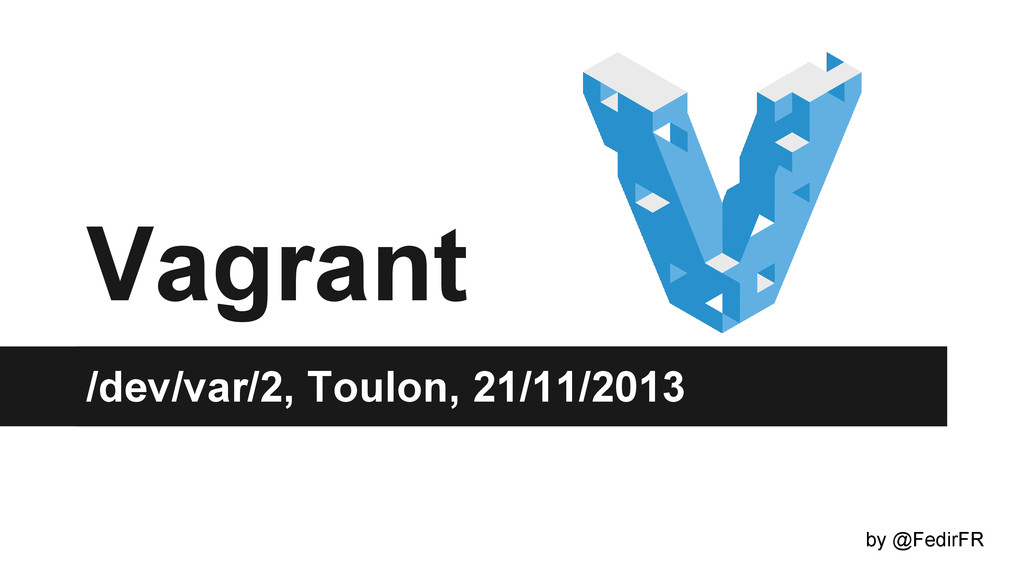 Vagrant /dev/var/2, Toulon, 21/11/2013 by @Fedi...