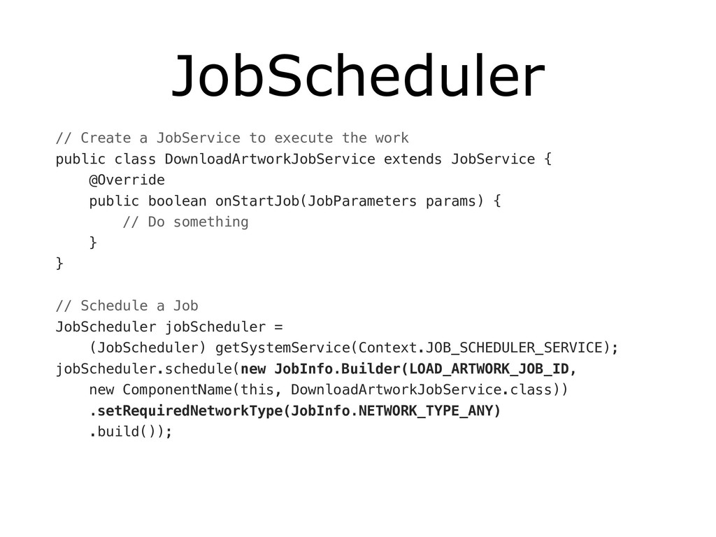 JobScheduler // Create a JobService to execute ...