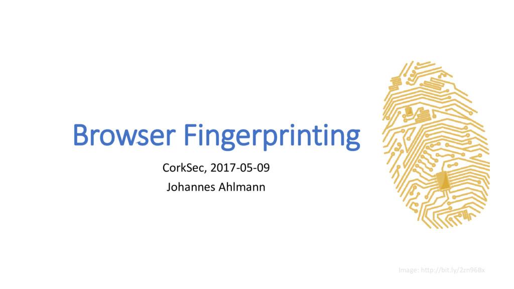 Browser Fingerprinting CorkSec, 2017-05-09 Joha...