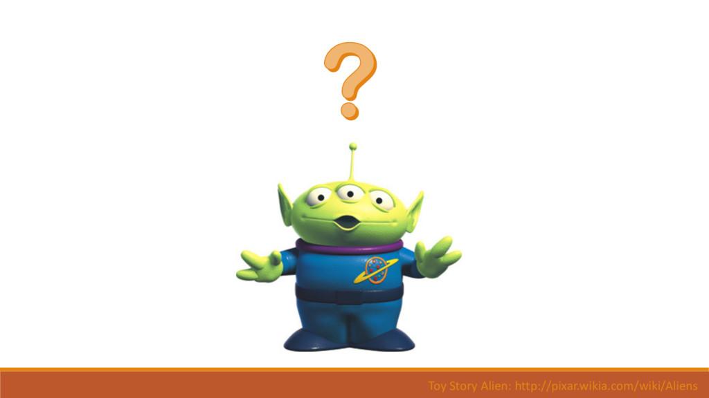 Toy Story Alien: http://pixar.wikia.com/wiki/Al...