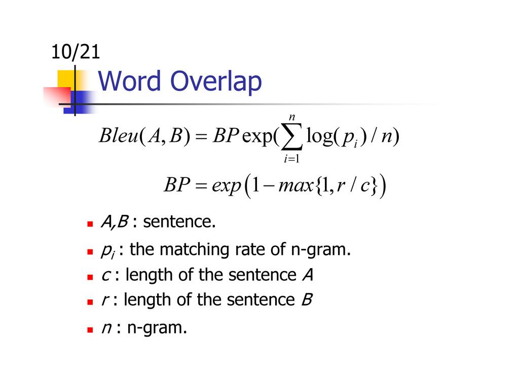 Word Overlap ( ) 1 ( , ) exp( log( ) / ) 1 {1, ...