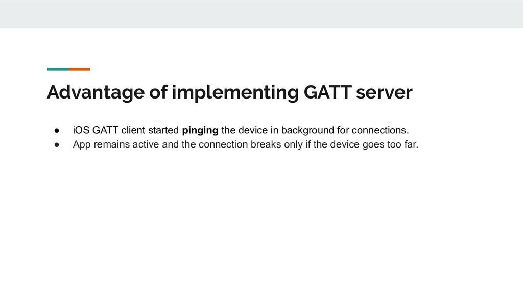 Advantage of implementing GATT server ● iOS GAT...