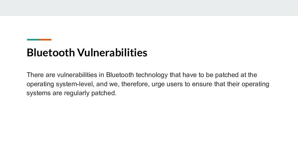 Bluetooth Vulnerabilities There are vulnerabili...