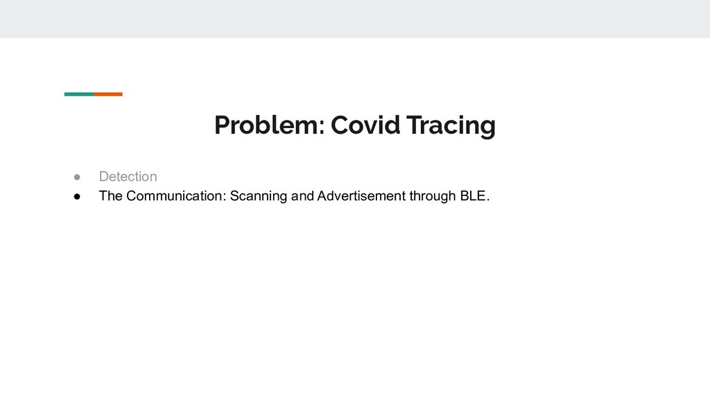Problem: Covid Tracing ● Detection ● The Commun...