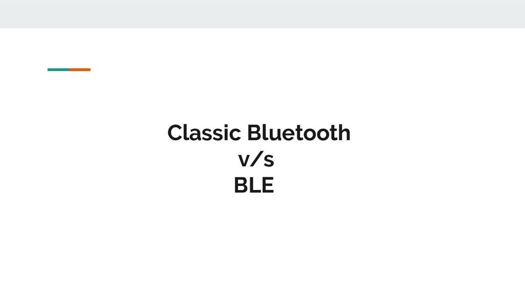 Classic Bluetooth v/s BLE