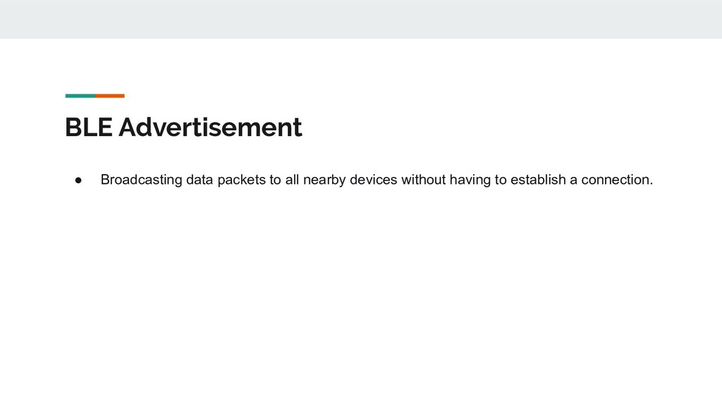 BLE Advertisement ● Broadcasting data packets t...