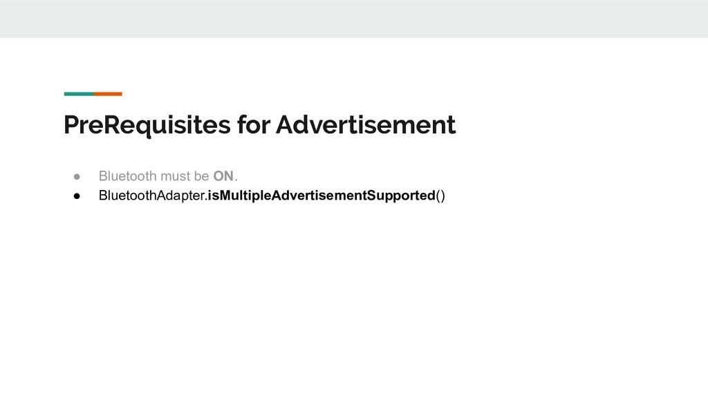 PreRequisites for Advertisement ● Bluetooth mus...