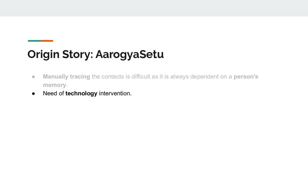 Origin Story: AarogyaSetu ● Manually tracing th...