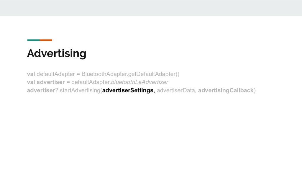 Advertising val defaultAdapter = BluetoothAdapt...