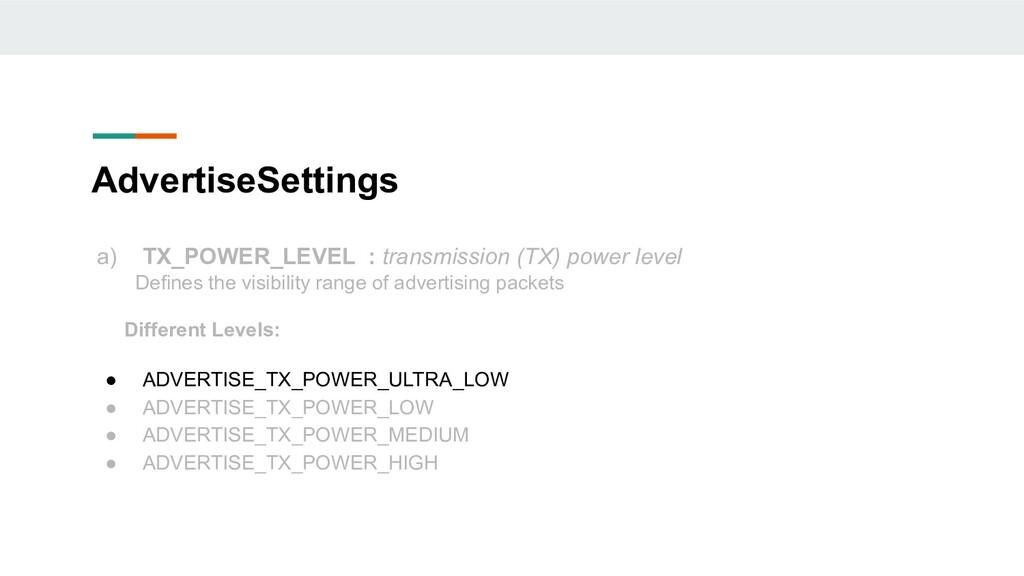 AdvertiseSettings a) TX_POWER_LEVEL : transmiss...