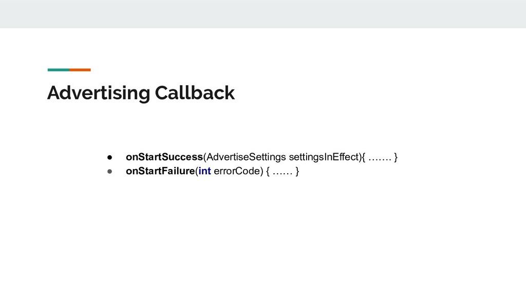 Advertising Callback ● onStartSuccess(Advertise...