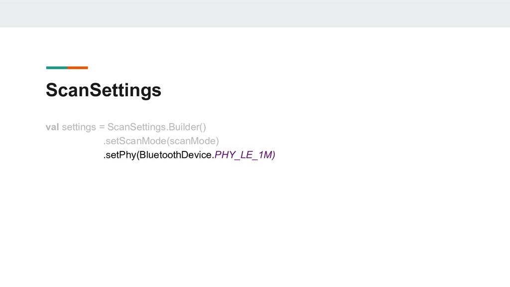 ScanSettings val settings = ScanSettings.Builde...