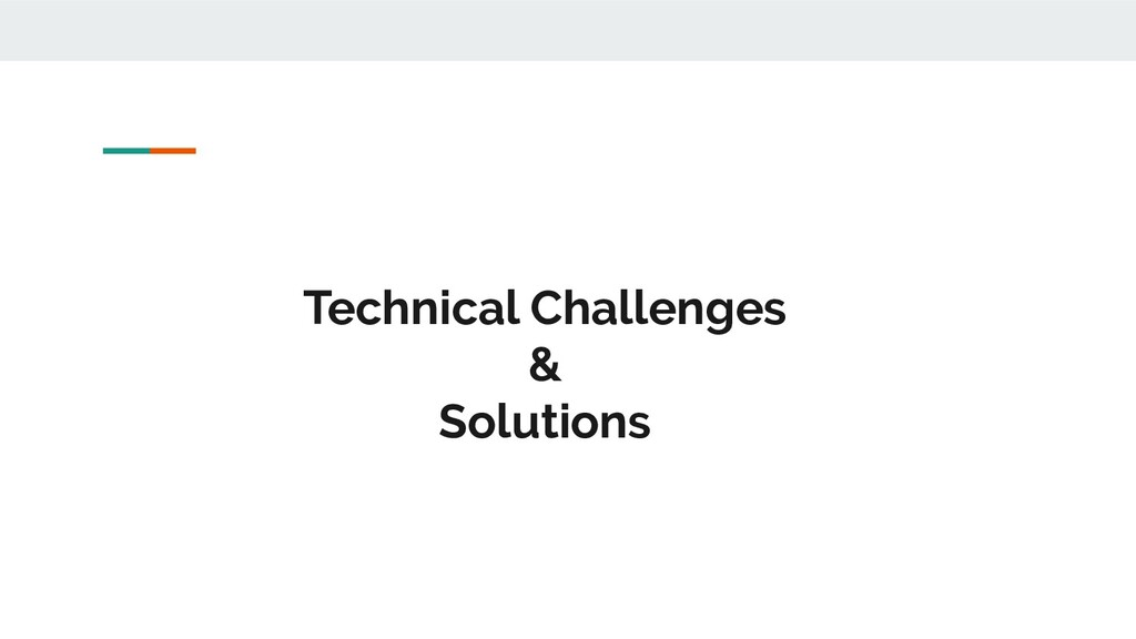 Technical Challenges & Solutions