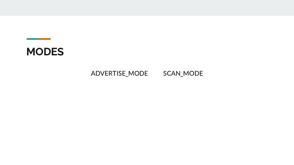 MODES ADVERTISE_MODE SCAN_MODE