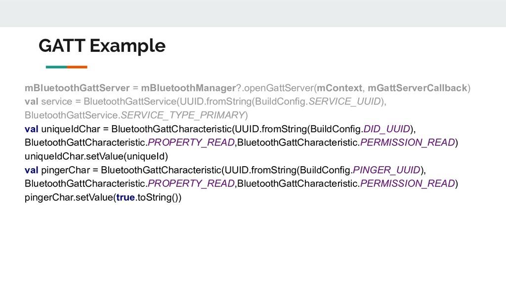 GATT Example mBluetoothGattServer = mBluetoothM...