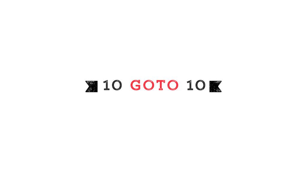 10 GOTO 10 Q R