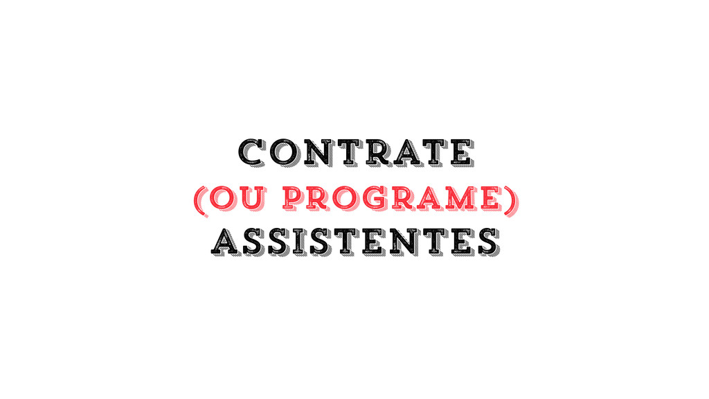 contrate (ou programe) assistentes