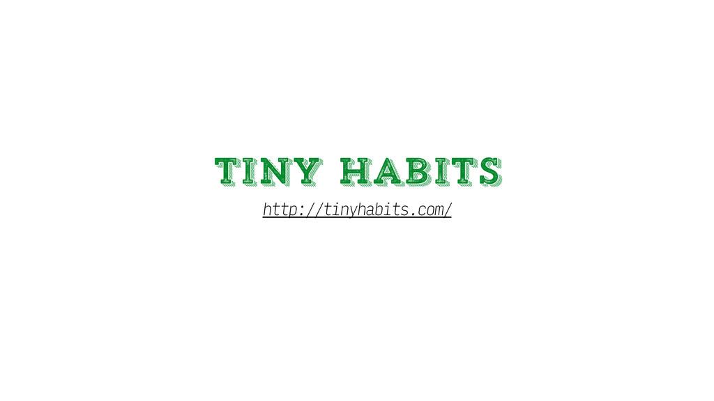 tiny habits http://tinyhabits.com/