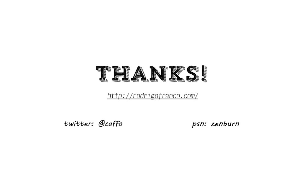 thanks! http://rodrigofranco.com/ twitter: @ca...