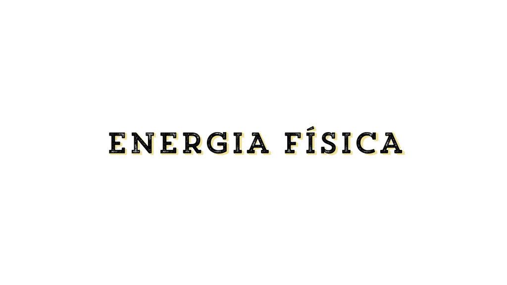 ENERGIA FíSICA ENERGIA FÍSICA