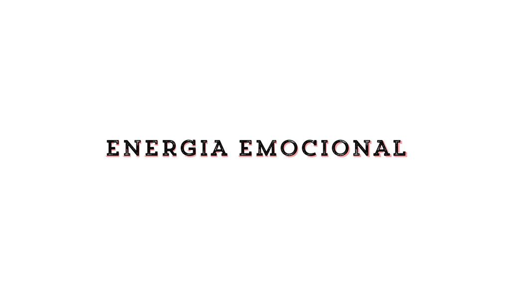 ENERGIA emocional ENERGIA EMOCIONAL