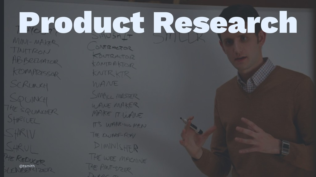 Product Research @tsmith